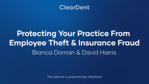 """A ClearDent Webinar """"Protecting Your Practice From Employee Theft & Insurance Fraud"""" by Bianca Dornan& David Harris"""